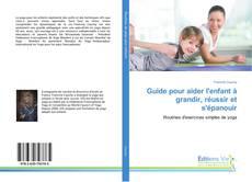Bookcover of Guide pour aider l'enfant à grandir, réussir et s'épanouir