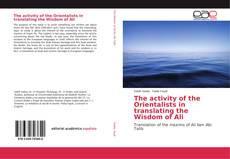 Couverture de The activity of the Orientalists in translating the Wisdom of Ali