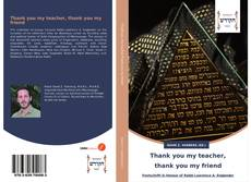Bookcover of Thank you my teacher, thank you my friend