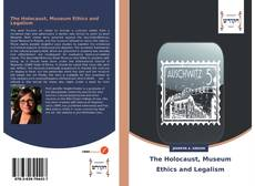 Bookcover of The Holocaust, Museum Ethics and Legalism