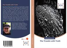 Bookcover of The Trouble with Truth