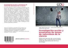 Bookcover of Investigación-acción y enseñanza de temas de naturaleza de la ciencia