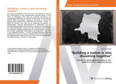 "Bookcover of ""Building a nation is also dreaming together"""