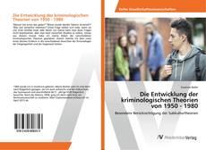 Bookcover of Die Entwicklung der kriminologischen Theorien von 1950 - 1980