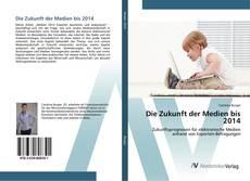 Buchcover von Die Zukunft der Medien bis 2014
