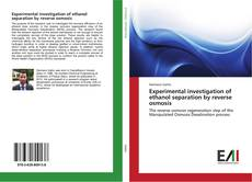 Bookcover of Experimental investigation of ethanol separation by reverse osmosis