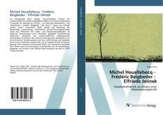 Bookcover of Michel Houellebecq - Frédéric Beigbeder - Elfriede Jelinek