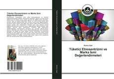 Bookcover of Tüketici Etnosentrizmi ve Marka İsmi Değerlendirmeleri