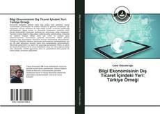 Buchcover von Bilgi Ekonomisinin Dış Ticaret İçindeki Yeri: Türkiye Örneği