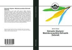 Bookcover of Görselin Söylemi: Metinlerarasılıkta Ekfrastik Gelenek