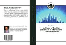 Couverture de Methods of Conflict Settlement in International Construction Law