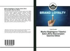 Bookcover of Marka Bağlılığının Tüketici Satın Alma Davranışları Üzerine Etkisi