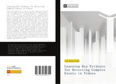 Bookcover of Learning Key Evidence for Detecting Complex Events in Videos