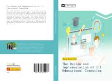 Bookcover of The Design and Implementation of 1:1 Educational Computing