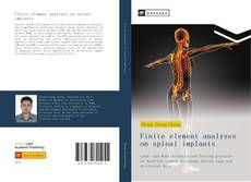 Bookcover of Finite element analyses on spinal implants