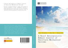 Bookcover of A Novel Deterministic Robust Control of Uncertain Mechanical Systems