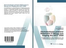 Bookcover of Dermatoskopie primärer Melanome in Bezug zum Staging des AJCC 2009