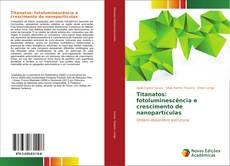 Capa do livro de Titanatos: fotoluminescência e crescimento de nanopartículas
