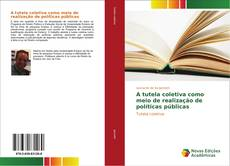Bookcover of A tutela coletiva como meio de realização de políticas públicas