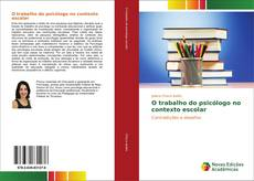 Couverture de O trabalho do psicólogo no contexto escolar