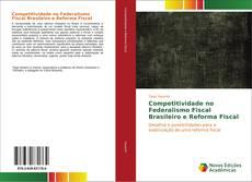 Bookcover of Competitividade no Federalismo Fiscal Brasileiro e Reforma Fiscal