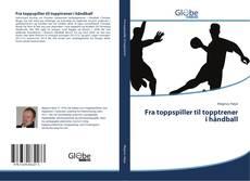 Fra toppspiller til topptrener i håndball kitap kapağı