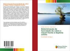 Bookcover of Determinação da toxicidade do cobre e níquel frente à Daphnia similis