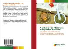 Copertina di A utilização da fitoterapia e de plantas medicinais