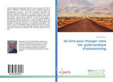 Bookcover of Un livre pour changer votre vie: guide pratique d'autocoaching