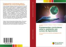 Обложка Componentes curriculares solos e ambiente nos cursos de Agronomia