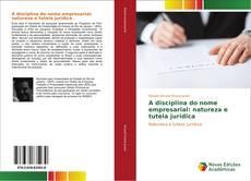Bookcover of A disciplina do nome empresarial: natureza e tutela jurídica