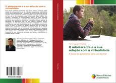 Bookcover of O adolescente e a sua relação com a virtualidade