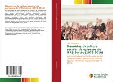 Обложка Memórias da cultura escolar de egressos do IFRS Sertão (1972-2010)