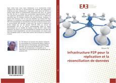 Bookcover of Infrastructure P2P pour la réplication et la réconciliation de données