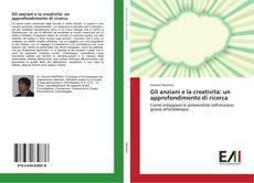 Bookcover of Gli anziani e la creatività: un approfondimento di ricerca