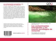 Los contaminantes emergentes y las nuevas tecnologías de remoción的封面