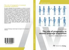 Bookcover of The role of pragmatics in second language acquisition