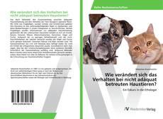 Portada del libro de Wie verändert sich das Verhalten bei nicht adäquat betreuten Haustieren?