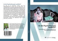 Обложка Ist die Psychotherapie weiblich?