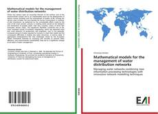 Bookcover of Mathematical models for the management of water distribution networks