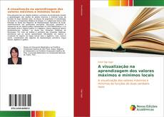Capa do livro de A visualização na aprendizagem dos valores máximos e mínimos locais