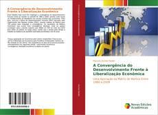 Обложка A convergência do desenvolvimento frente à liberalização econômica