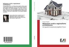 Copertina di Abitazione rurale e regionalismo architettonico