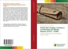 Couverture de O Rol das Culpas: Crimes e criminosos em Minas Gerais (1711 – 1745)