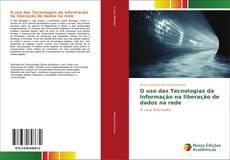 Copertina di O uso das Tecnologias da Informação na liberação de dados na rede