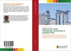 Capa do livro de Fábrica de ração: instalações, processos e produto final