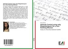 Attitude Control using only Magnetorquers for a Sun-Pointing Mission kitap kapağı