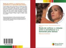 Bookcover of Medo da velhice: a relação entre o envelhecer e a demanda pela beleza