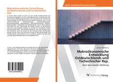Обложка Makroökonomische Entwicklung Ostdeutschlands und Tschechischer Rep.