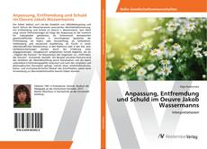 Buchcover von Anpassung, Entfremdung und Schuld im Oeuvre Jakob Wassermanns